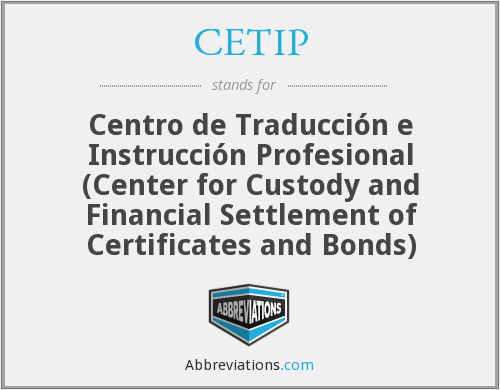 CETIP - Centro de Traducción e Instrucción Profesional (Center for Custody and Financial Settlement of Certificates and Bonds)
