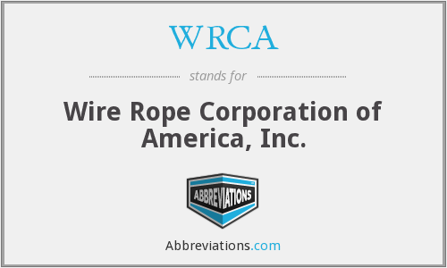 WRCA - Wire Rope Corporation of America, Inc.