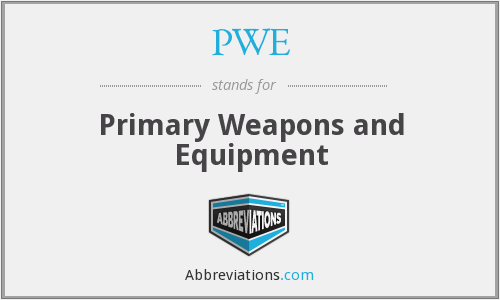 PWE - Primary Weapons and Equipment