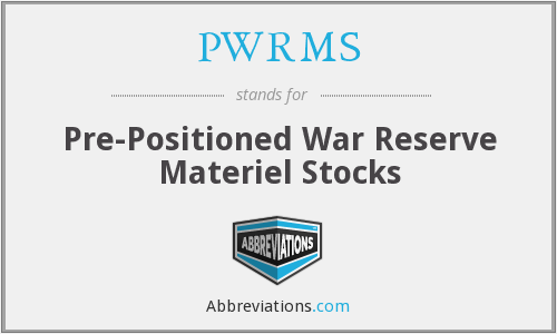 PWRMS - Pre-Positioned War Reserve Materiel Stocks
