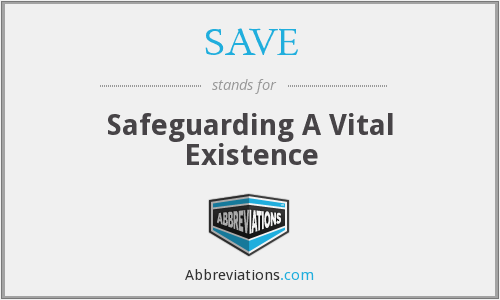 SAVE - Safeguarding A Vital Existence