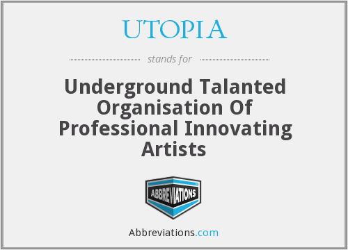 UTOPIA - Underground Talanted Organisation Of Professional Innovating Artists