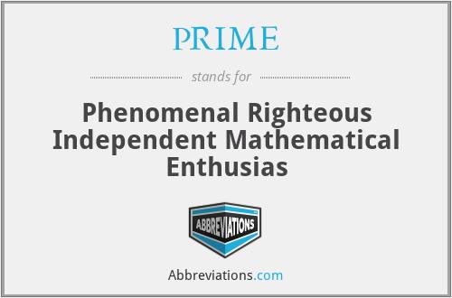 PRIME - Phenomenal Righteous Independent Mathematical Enthusias