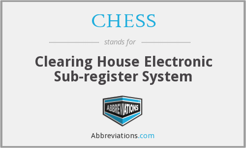 CHESS - Clearing House Electronic Sub-register System