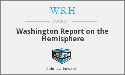 WRH - Washington Report on the Hemisphere