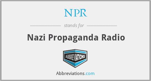 NPR - Nazi Propaganda Radio