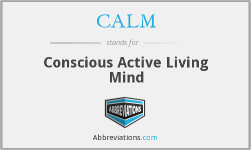 CALM - Conscious Active Living Mind