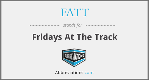 FATT - Fridays At The Track