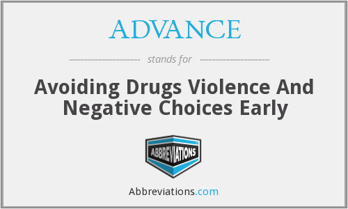 ADVANCE - Avoiding Drugs Violence And Negative Choices Early