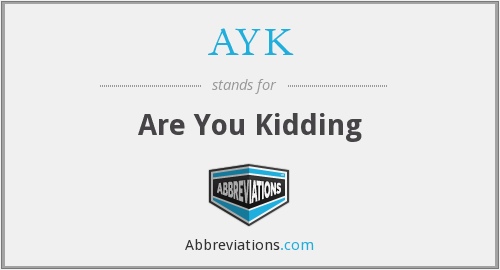 AYK - Are You Kidding