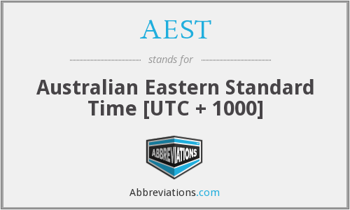 AEST - Australian Eastern Standard Time [UTC + 1000]
