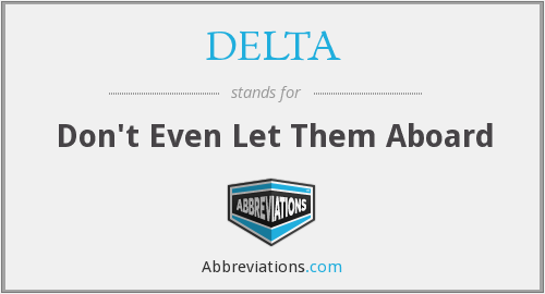 DELTA - Don't Even Let Them Aboard