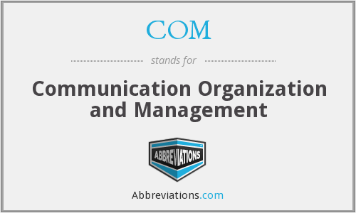 COM - Communication Organization and Management