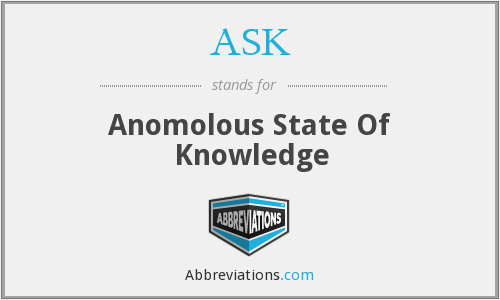 ASK - Anomolous State Of Knowledge