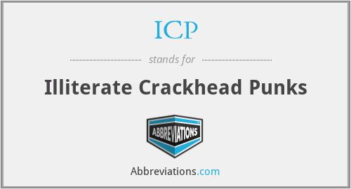 ICP - Illiterate Crackhead Punks