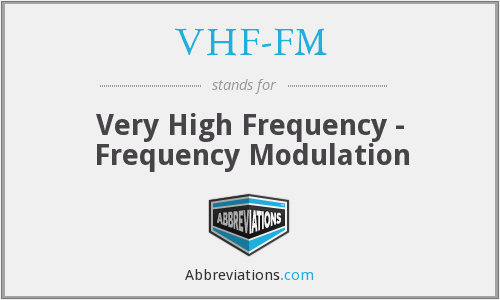 What does VHF-FM stand for?
