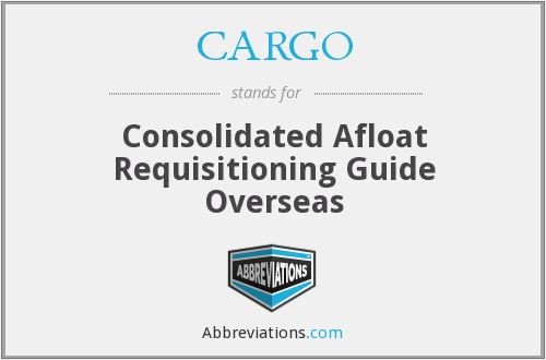 CARGO - Consolidated Afloat Requisitioning Guide Overseas