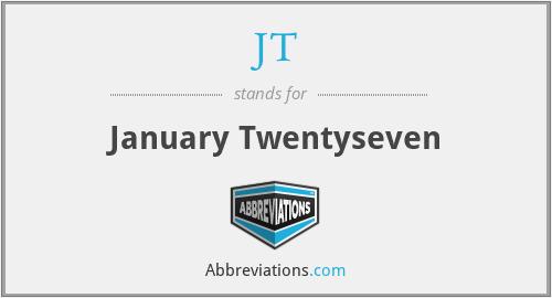 JT - January Twentyseven