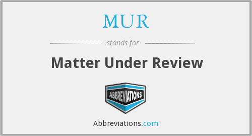 MUR - Matter Under Review