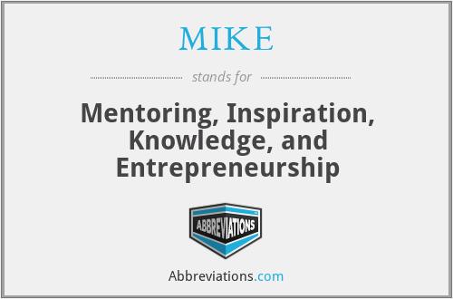 MIKE - Mentoring, Inspiration, Knowledge, and Entrepreneurship
