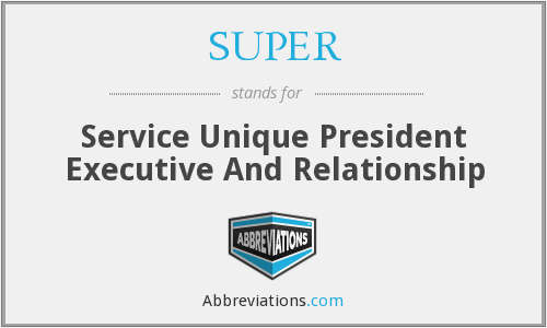SUPER - Service Unique President Executive And Relationship