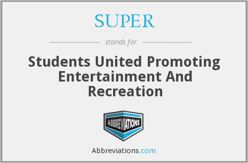 SUPER - Students United Promoting Entertainment And Recreation