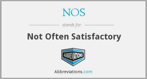 NOS - Not Often Satisfactory