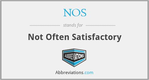 NOS - Not Often Satisfactory