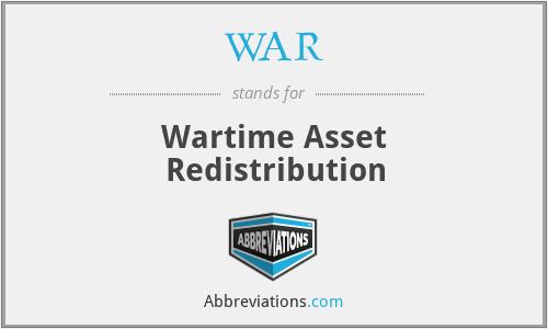 WAR - Wartime Asset Redistribution