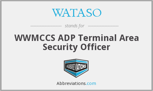 WATASO - WWMCCS ADP Terminal Area Security Officer
