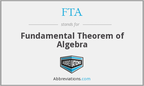 FTA - Fundamental Theorem of Algebra
