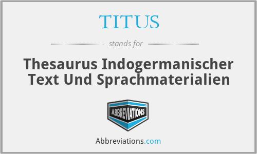 TITUS - Thesaurus Indogermanischer Text Und Sprachmaterialien
