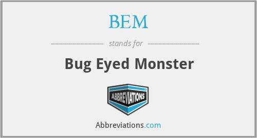 BEM - Bug Eyed Monster