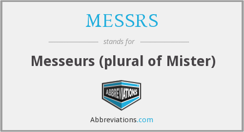 MESSRS - Messeurs (plural of Mister)