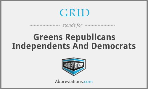 GRID - Greens Republicans Independents And Democrats