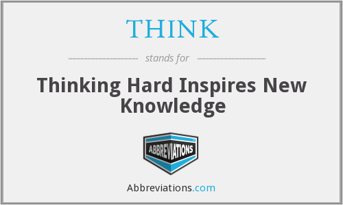 THINK - Thinking Hard Inspires New Knowledge