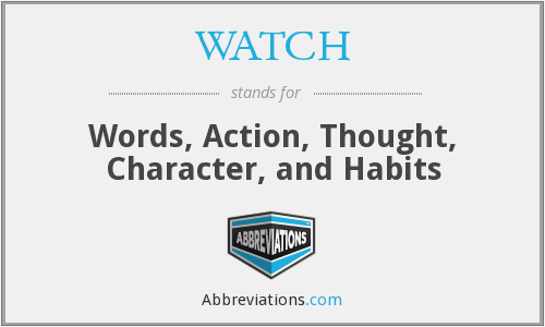 WATCH - Words, Action, Thought, Character, and Habits
