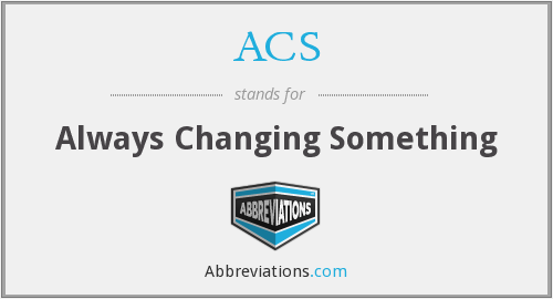 ACS - Always Changing Something