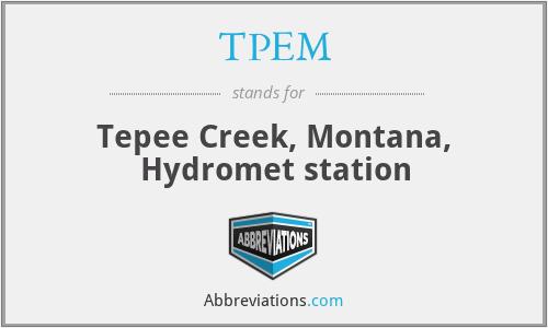 TPEM - Tepee Creek, Montana, Hydromet station