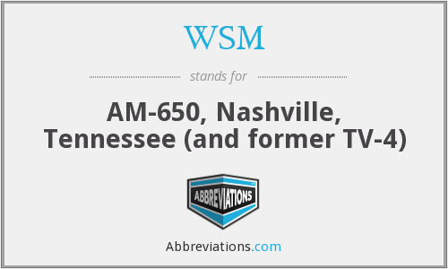 WSM - AM-650, Nashville, Tennessee (and former TV-4)