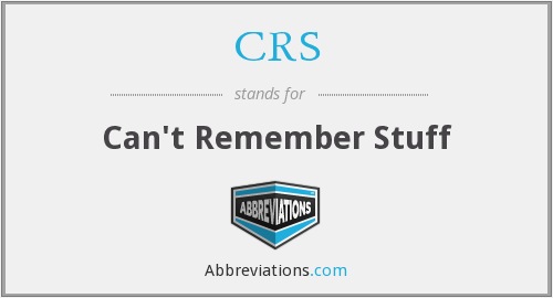 CRS - Can't Remember Stuff
