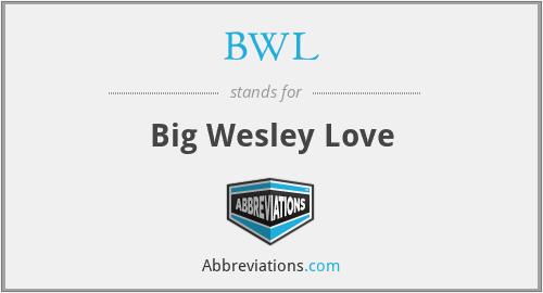 BWL - Big Wesley Love