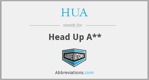 HUA - Head Up A**