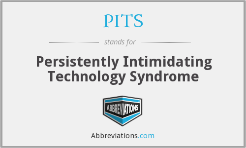 PITS - Persistently Intimidating Technology Syndrome