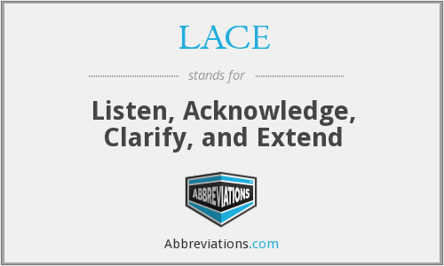 LACE - Listen Acknowledge Clarify And Extend