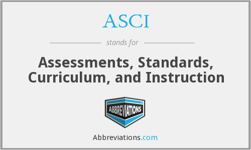 ASCI - Assessments, Standards, Curriculum, and Instruction