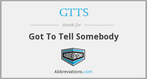 GTTS - Got To Tell Somebody