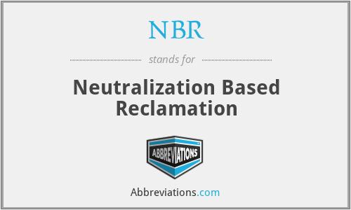 NBR - Neutralization Based Reclamation