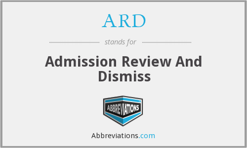 ARD - Admission Review And Dismiss