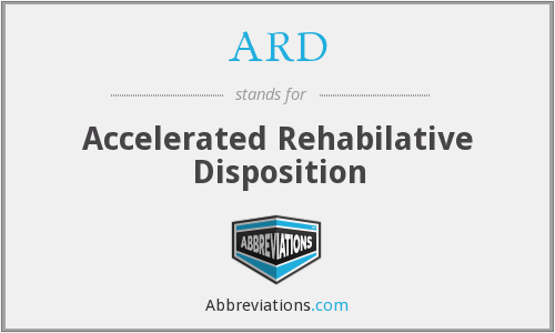 ARD - Accelerated Rehabilative Disposition